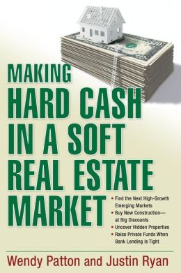 Making Hard Cash in a Soft Real Estate Market: Find the Next High-Growth Emerging Markets, Buy New Construction--at Big Discounts, Uncover Hidden Properties, Raise Private Funds When Bank Lending is Tight
