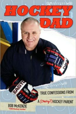 Hockey Dad: True Confessions from a (Crazy) Hockey Parent