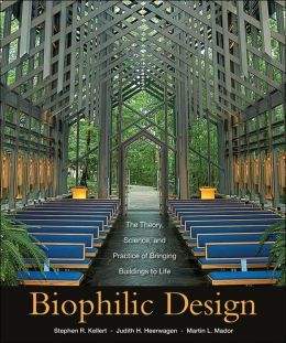 Biophilic Design: The Theory, Science, and Practice of Bringing Buildings to Life