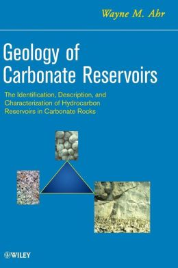 Geology of Carbonate Reservoirs: The Identification, Description, and Characterization of Hydrocarbon Reservoirs in Carbonate Rocks