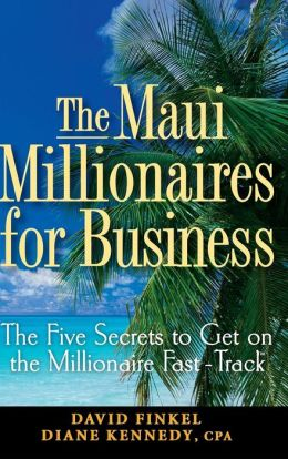 The Maui Millionaires for Business: The Five Secrets to Get on the Millionaire Fast-Track