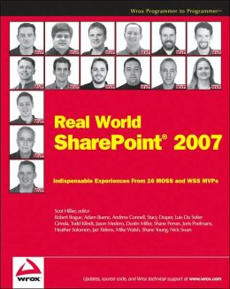Real World SharePoint 2007: Indispensable Experiences From 16 MOSS and WSS MVPs