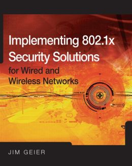 Implementing 802.1X Security Solutions for Wired and Wireless Networks