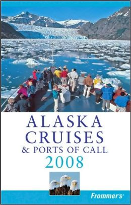 Frommer's Alaska Cruises and Ports of Call 2008