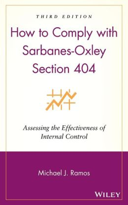 How to Comply with Sarbanes-Oxley Section 404: Assessing the Effectiveness of Internal Control
