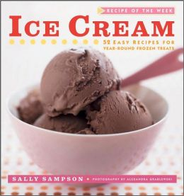 Ice Cream: 52 Easy Recipes for Year-Round Frozen Treats
