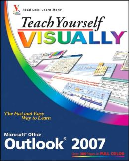 Teach Yourself Visually Microsoft Office Outlook 2007