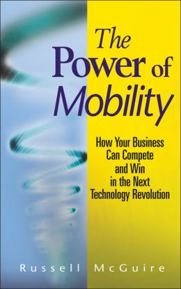 Power of Mobility: How Your Business Can Compete and Win in the Next Technology Revolution