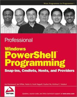 Professional Windows PowerShell Programming: Snap-Ins, Cmdlets, Hosts, and Providers