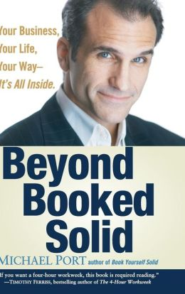 Beyond Booked Solid: Your Business, Your Life, Your Way-It's All Inside