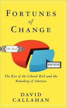 Fortunes of Change: The Rise of the Liberal Rich and the Remaking of America