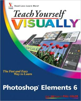 Teach Yourself VISUALLY Photoshop Elements 4 (Teach Yourself VISUALLY (Tech)) Mike Wooldridge and Linda Wooldridge