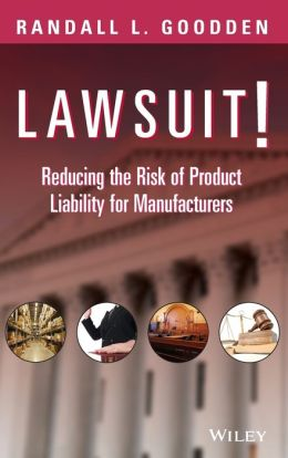 Lawsuit!: Reducing the Risk of Product Liability for Manufacturers