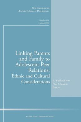 Linking Parents and Family to Adolescent Peer Relations: Ethnic and Cultural Considerations - New Directions for Child and Adolescent Development