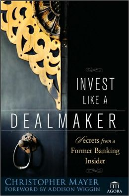 Invest Like a Dealmaker: Secrets from a Former Banking Insider