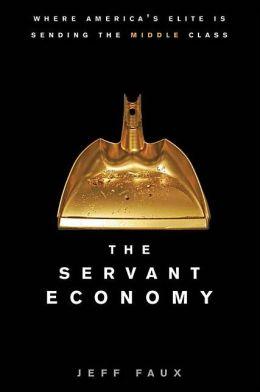 Servant Economy: Where America's Elite is Sending the Middle Class