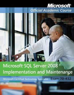 70-432: Microsoft SQL Server 2008 Implementation and Maintenance, Textbook