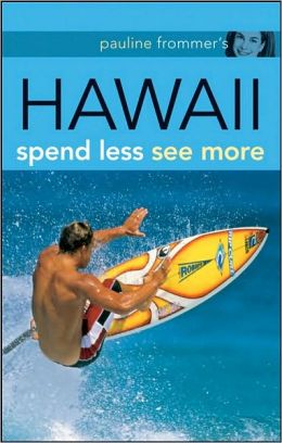 Pauline Frommer's Hawaii: Spend Less, See More