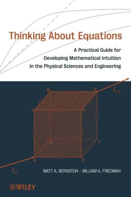 Thinking About Equations: A Practical Guide for Developing Mathematical Intuitionin the Physical Sciences and Engineering