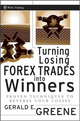 Turning Losing ForexTrades into Winners: Proven Techniques to Reverse Your Losses