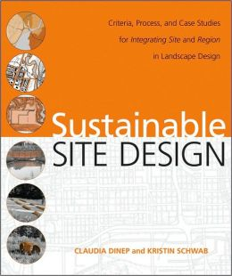 Sustainable Site Design : Criteria, Process, and Case Studies for Integrating Site and Region in Landscape Design