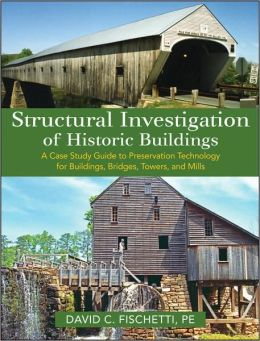 Structural Investigation of Historic Buildings: A Case Study Guide to Preservation Technology for Buildings, Bridges, Towers, and Mills