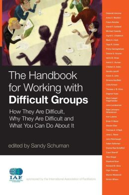 The Handbook for Working with Difficult Groups: How They Are Difficult, Why They Are Difficult and What You Can Do About It