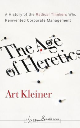 The Age of Heretics: A History of the Radical Thinkers Who Reinvented Corporate Management, 2nd Edition (Warren Bennis Signature Series)