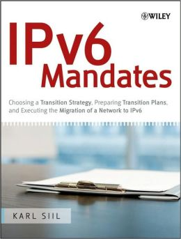 IPv6 Mandates: Choosing a Transition Strategy, Preparing Transition Plans, and Executing the Migration of a Network to IPv6