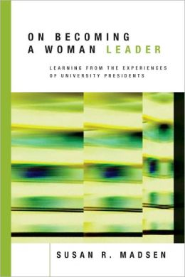 On Becoming a Woman Leader: Learning from the Experiences of University Presidents