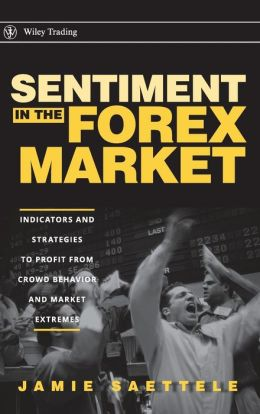 Sentiment in the Forex Market: Indicators and Strategies to Profit from Crowd Behavior and Market Extremes (Wiley Trading Series)