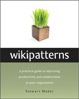 Wikipatterns: A Practical Guide to Improving Productivity and Collaboration in Your Organization