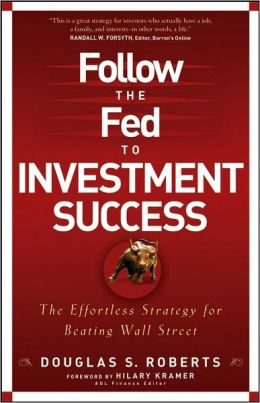 Follow the Fed to Investment Success: The Effortless Strategy to Beating Wall Street