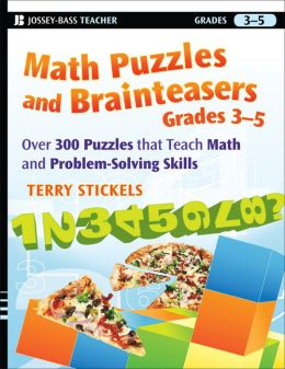 Math Puzzles and Brainteasers: Over 300 Puzzles That Teach Math and Problem-Solving Skills