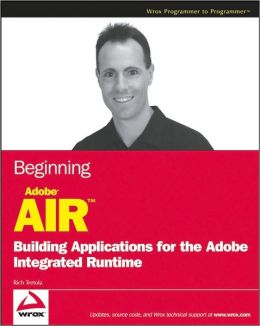 Adobe AIR: Building Applications for the Adobe Integrated Runtime