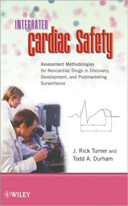 Integrated Cardiac Safety : Assessment Methodologies for Noncardiac Drugs in Discovery, Development, and Postmarketing Surveillance