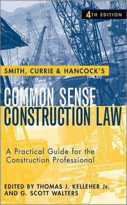 Common Sense Construction Law: A Practical Guide for the Construction Professional