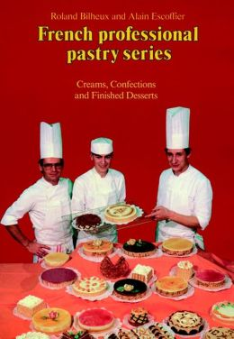 Creams, Confections, and Finished Desserts Volume 2