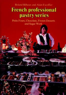 Petits Fours, Chocolate, Frozen Desserts, Sugar Work, Volume 3