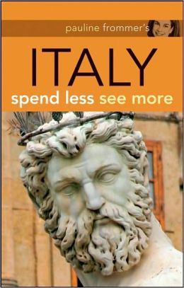 Pauline Frommer's Italy: Spend Less, See More