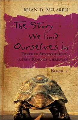 Story We Find Ourselves In: Further Adventures of a New Kind of Christian