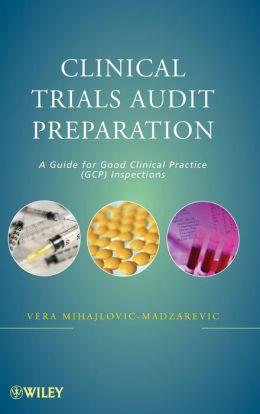 Clinical Trials Audit Preparation: A Guide for Good Clinical Practice (GCP) Inspections