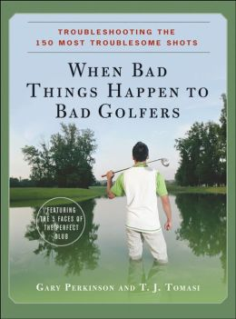 When Bad Things Happen to Bad Golfers: Troubleshooting the 150 Most Troublesome Shots
