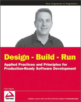 Design - Build - Run: Applied Practices and Principles for Production Ready Software Development
