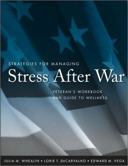 Strategies for Managing Stress After War: Veteran's Workbook and Guide to Wellness