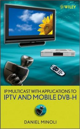 IP Multicast with Applications to IPTV and Mobile DVB-H
