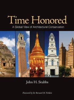 Time Honored: A Global View of Architectural Conservation; Parameters, Theory, & Evolution of an Ethos