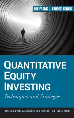 Quantitative Equity Investing: Techniques and Strategies (Frank J. Fabozzi Series)