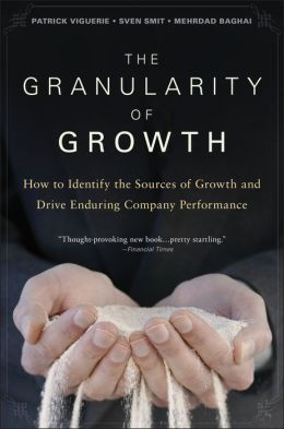 Granularity of Growth: How to Identify the Sources of Growth and Drive Enduring Company Performance