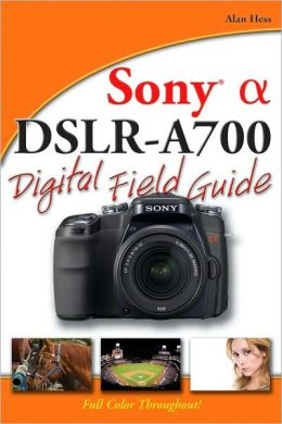 Sony Alpha DSLR-A700 Digital Field Guide
